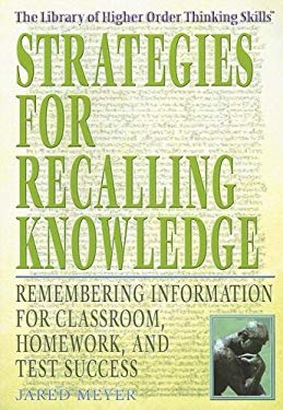 Strategies for Recalling Knowledge: Remembering Information for Classroom, Homework and Test Success 9781404206571