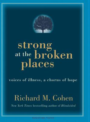 Strong at the Broken Places: Voices of Illness, a Chorus of Hope 9781400136131