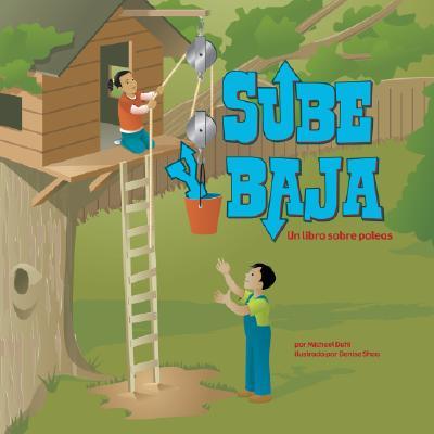 Sube y Baja: Un Libro Sobre Poleas = Sube y Baja 9781404832244