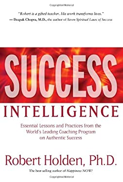Success Intelligence : Essential Lessons and Practices from the World's Leading Coaching Program on Authentic Success