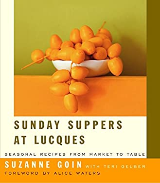 Sunday Suppers at Lucques: Seasonal Recipes from Market to Table 9781400042159