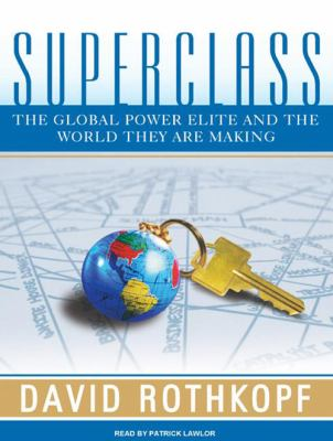Superclass: The Global Power Elite and the World They Are Making 9781400106028