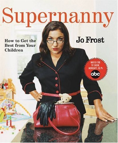 Supernanny: How to Get the Best from Your Children 9781401308100