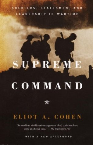 Supreme Command: Soldiers, Statesmen, and Leadership in Wartime 9781400034048