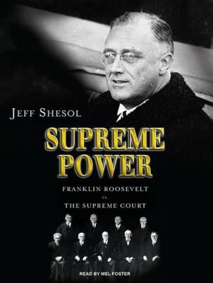 Supreme Power: Franklin Roosevelt vs. the Supreme Court 9781400116447