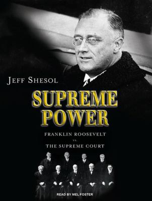 Supreme Power: Franklin Roosevelt vs. the Supreme Court 9781400146444
