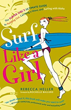Surf Like a Girl: The Surfer Girl's Ultimate Guide to Paddling Out, Catching a Wave, and Surfingwith Aloha 9781400082728