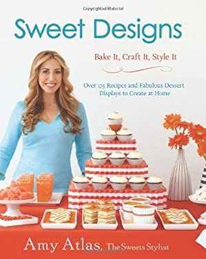 Sweet Designs: Bake It, Craft It, Style It 9781401324407