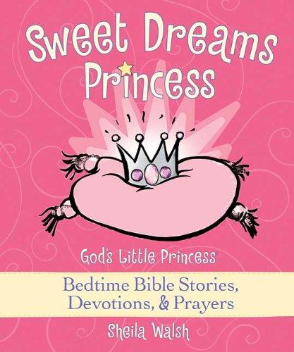Sweet Dreams Princess: God's Little Princess Bedtime Bible Stories, Devotions, & Prayers 9781400312979