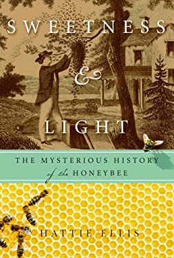 Sweetness & Light: The Mysterious History of the Honeybee 9781400054053