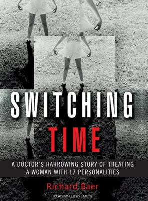 Switching Time: A Doctor's Harrowing Story of Treating a Woman with 17 Personalities 9781400104758