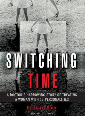 Switching Time: A Doctor's Harrowing Story of Treating a Woman with 17 Personalities 9781400154753