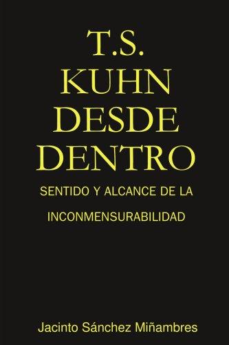 T.S. Kuhn Desde Dentro: Sentido y Alcance de La Inconmensurabilidad 9781409203971