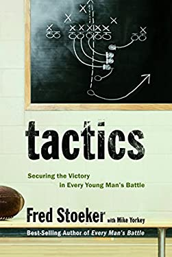 Tactics: Securing the Victory in Every Young Man's Battle 9781400071081