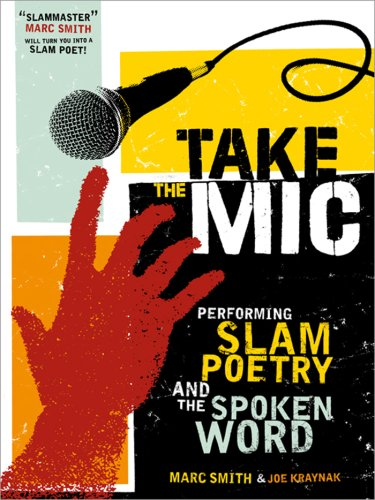 Take the Mic: The Art of Performance Poetry, Slam, and the Spoken Word 9781402218996
