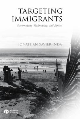 Targeting Immigrants: Government, Technology, and Ethics 9781405112437