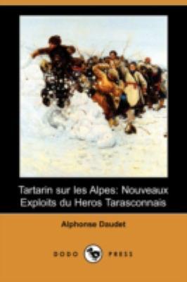 Tartarin Sur Les Alpes: Nouveaux Exploits Du Heros Tarasconnais (Dodo Press) 9781409944690