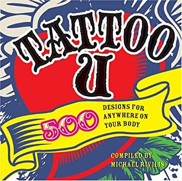 Tattoo U: 500 Designs for Anywhere on Your Body 9781402762437