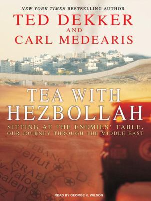 Tea with Hezbollah: Sitting at the Enemies' Table, Our Journey Through the Middle East 9781400144044