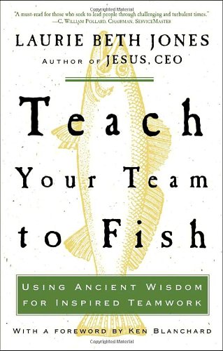 Teach Your Team to Fish: Using Ancient Wisdom for Inspired Teamwork 9781400053117