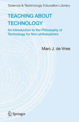 Teaching about Technology: An Introduction to the Philosophy of Technology for Non-Philosophers 9781402052743