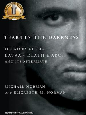 Tears in the Darkness: The Story of the Bataan Death March and Its Aftermath 9781400111671