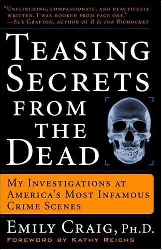 Teasing Secrets from the Dead: My Investigations at America's Most Infamous Crime Scenes 9781400049233