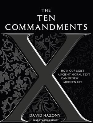 The Ten Commandments: How Our Most Ancient Moral Text Can Renew Modern Life 9781400169306