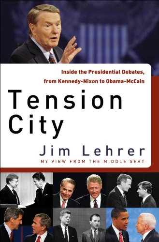 Tension City: Inside the Presidential Debates, from Kennedy-Nixon to Obama-McCain 9781400069170