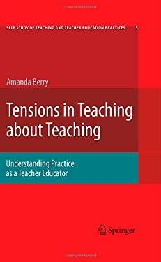 Tensions in Teaching about Teaching: Understanding Practice as a Teacher Educator 9781402059926