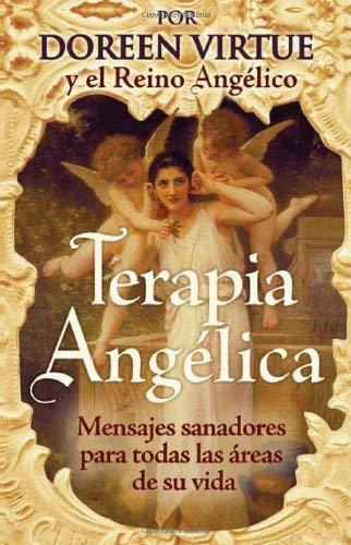 Terapia Angelica: Mensajes Sanadores Para Todas las Areas de su Vida 9781401918958