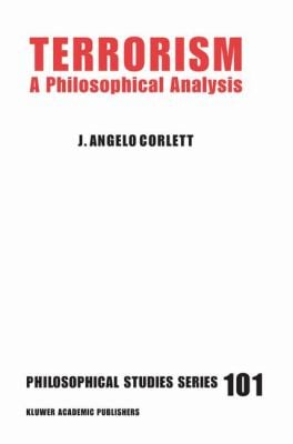 Terrorism: A Philosophical Analysis 9781402016950