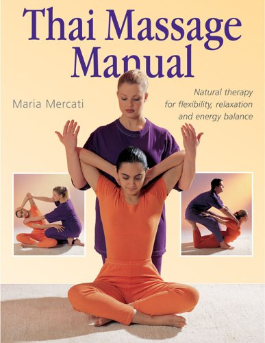 Thai Massage Manual: Natural Therapy for Flexibility, Relaxation, and Energy Balance 9781402728518