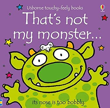 "That""s Not My Monster... It""s Nose Is Too Bobbly (Usborne Touchy-Feely Books) Fiona Watt and Racheal Wells"