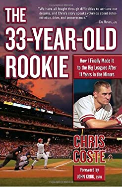 The 33-Year-Old Rookie: How I Finally Made It to the Big Leagues After Eleven Years in the Minors 9781400066865