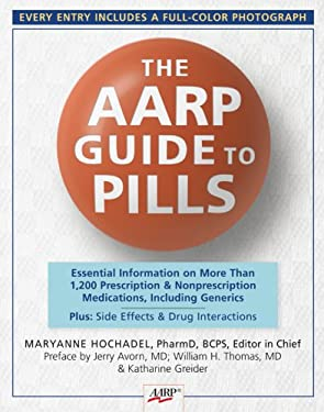 The AARP Guide to Pills: Essential Information on More Than 1,200 Prescription and Nonprescription Medications, Including Generics 9781402744464