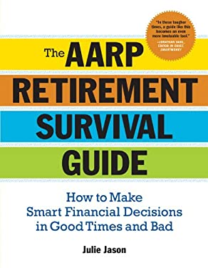 The AARP Retirement Survival Guide: How to Make Smart Financial Decisions in Good Times and Bad 9781402743412
