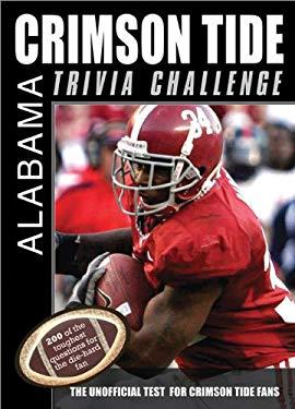 The Alabama Crimson Tide Trivia Challenge: The Unofficial Test for Crimson Tide Fans 9781402217432