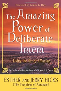 The Amazing Power of Deliberate Intent: Living the Art of Allowing 9781401906955