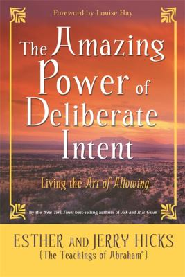The Amazing Power of Deliberate Intent: Living the Art of Allowing 9781401906962