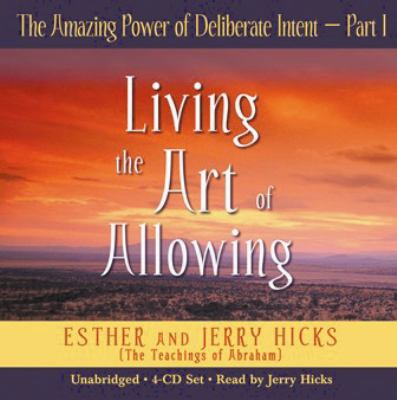 The Amazing Power of Deliberate Intent: Part I: Living the Art of Allowing 9781401911089