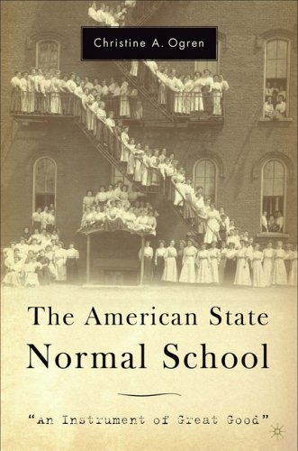 The American State Normal School: An Instrument of Great Good 9781403968388