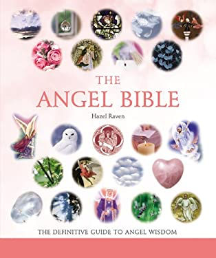 The Angel Bible: The Definitive Guide to Angel Wisdom 9781402741906
