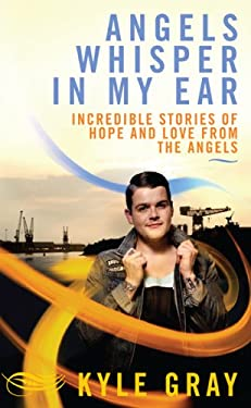Angels Whisper in My Ear: Incredible Stories of Hope and Love from the Anglels 9781401940539
