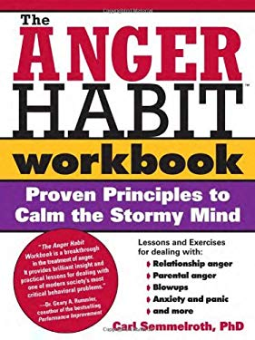 The Anger Habit Workbook: Proven Principles to Calm the Stormy Mind 9781402203350