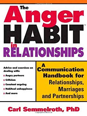 The Anger Habit in Relationships: A Communication Handbook for Relationships, Marriages and Partnerships 9781402203572