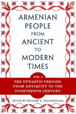 The Armenian People from Ancient to Modern Times, Volume I: The Dynastic Periods: From Antiquity to the Fourteenth Century 9781403964212