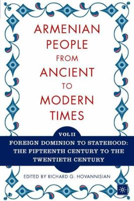 The Armenian People from Ancient to Modern Times, Volume II: Foreign Dominion to Statehood: The Fifteenth Century to the Twentieth Century 9781403964229