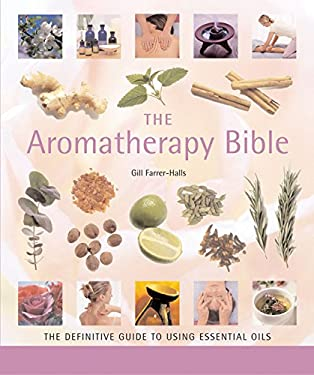 The Aromatherapy Bible: The Definitive Guide to Using Essential Oils 9781402730061