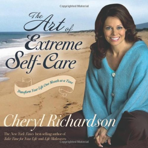 The Art of Extreme Self-Care: Transform Your Life One Month at a Time 9781401918286